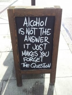 Alcohol is not the answer …