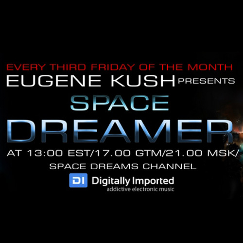 Eugene Kush presents Space Dreamer Episode 009 (Space & Ambient Radio Show) - MusicLovers