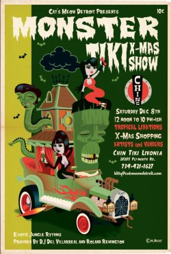 Detroit's Monster Tiki Xmas Show at Chin Tiki Livonia Sat. Dec.8 2012 It's time for our annual Christmas bash at Chin Tiki Livonia our 2012 MONSTER TIKI XMAS SHOW.  Saturday, December 8th - noon to 10pm  This year is going to be our best with more vendors than ever before. A few very long time tiki collectors will be thinning out their collections so arrive early for the greatest selection. Tiki art, tropical drinks, exotic jungle rhythms by DJ Del Villarreal and Roland Remington and our Tiki Raffle.  The event poster with art by Kyle Raetz is for sale, contact me if you want to purchase one early.  Looking forward to seeing you all! (I am definitely going again!)