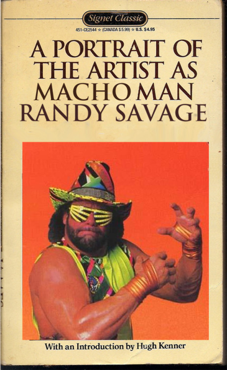 nickdouglas:  slacktory:  A Portrait of the Artist as Macho Man Randy Savage (Clearly we're not above a Randy Savage / James Joyce mashup)