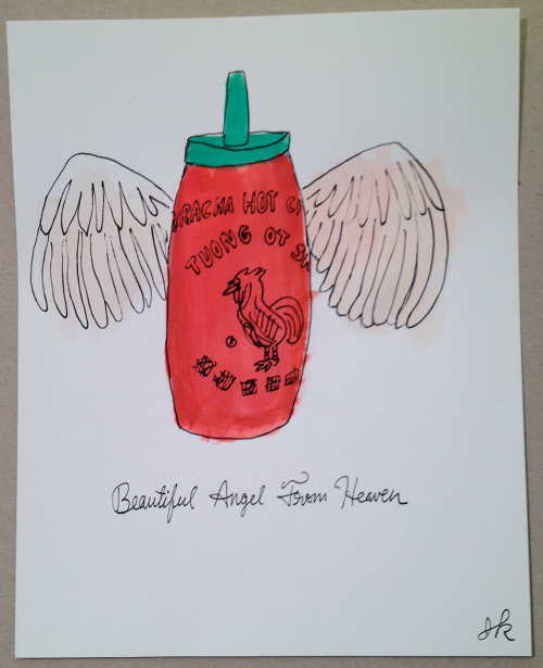 reblogged from oygdraw:  Sriracha Hot Sauce / jk #willdrawforfood