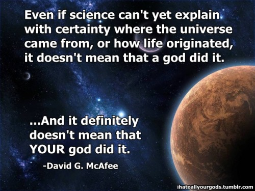 ihateallyourgods:  It definitely doesn't mean YOUR god did it.  True.