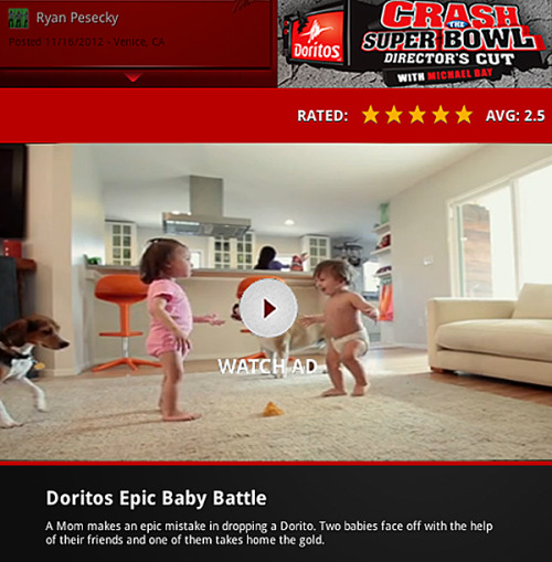 Doritos Epic Baby Battle feat. Dylan Flores - Doritos Crash The Super Bowl A Mom makes an epic mistake in dropping a Dorito. Two babies, one of them being Dylan Flores, face off with the help of their friends and one of them takes home the gold. Vote now… Five stars Please Click on image or go directly to:http://apps.facebook.com/crashthesuperbowl?page=watch&video=4515  Visit my personal website:http://www.henryflores.com Check out my book – A Day In The Life Of The Paparazzi:http://www.adayinthelifeofthepaparazzi.com Watch my youTube videos:http://www.youtube.com/henryfloresvideos