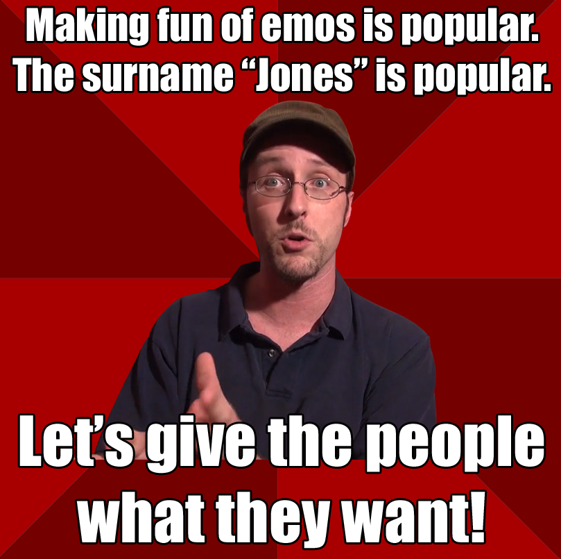 (Reference to Emo Jones) To be honest, I kind of liked Emo Jones, but it wasn't very well received overall.