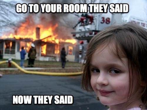 Go to your room