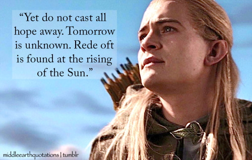 - Legolas, The Two Towers, Book III, The Riders of Rohan