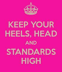 meggymegs568:  keep you hels. head. and standards high