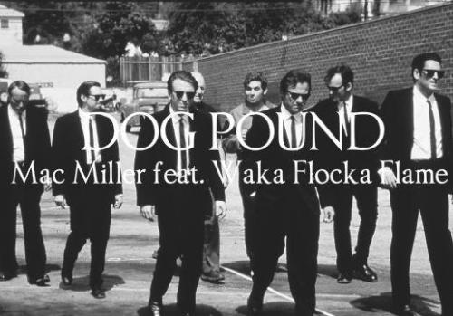 Mac Miller - Dog Pound ft. Waka Flocka New music from Most Dope x BSM.   Previous: Mac Miller - One Last Thing