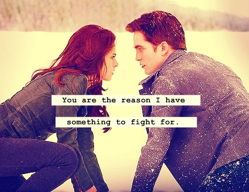 ❝You are the reason I have something to fight for.❞