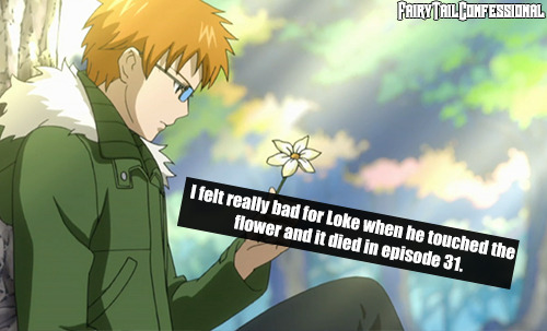 I felt really bad for Loke when he touched the flower and it died in episode 31.