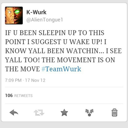 "I HOPE YALL FOLLOWING ME ON TWITTER! THE MOVEMENT IS GETTIN REAL… LOL ""WATCH ME WURK"" http://www.twitter.com/Alientongue1"