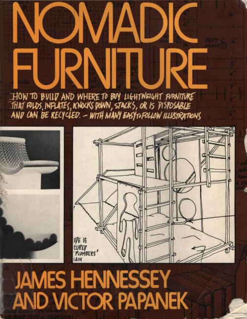 "Nomadic Furniture 1 Hennessey, James and Papanek, Victor. New York, NY: Pantheon, 1973, 164 pp. Nomadic Furniture 2 Hennessey, James and Papanek, Victor. New York, NY: Pantheon, 1974, 158 pp. Though these books were authored in 1973 and 1974, passages like this about nomadic living and frequent relocation could have been written yesterday or next week, ""For those of us in the 'floating academic crap-game' (professors), 'forever' is a 9-month appointment."" The focus is on, ""How to build and where to buy lightweight furniture that folds, collapses, stacks, knocks down, inflates or can be thrown away and recycled."" Being both a book of instruction and a catalog of access for easy moving.