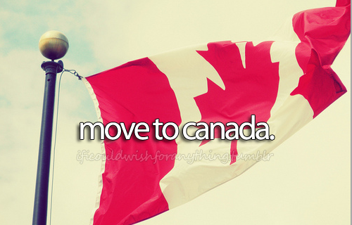 If I could wish for anything, I would wish I could move to Canada.