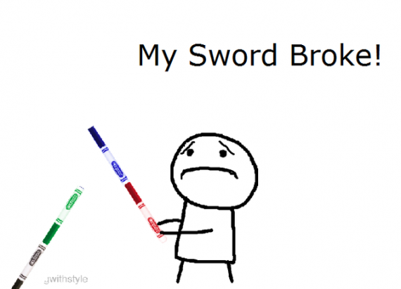 My sword broke :(