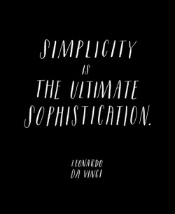jaymug:  Simplicity is the ultimate sophistication.