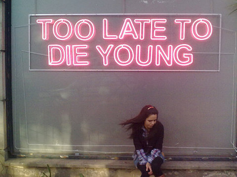 too late to die young.