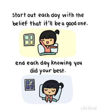 chibird:  It feels great to start out the day with a positive attitude. ^__^ Even if it doesn't go so well, it's nice to go to sleep with a good feeling.