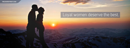 Loyal Women Deserve The Best Quote Facebook Cover