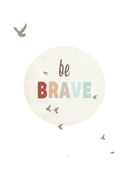 Be brave in Christ.