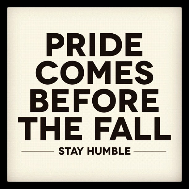 """Pride comes before the fall. Stay humble."" #quote #quotes #blackandwhite #bw"