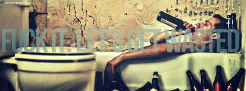 F-ck It Lets Get Wasted Facebook Cover