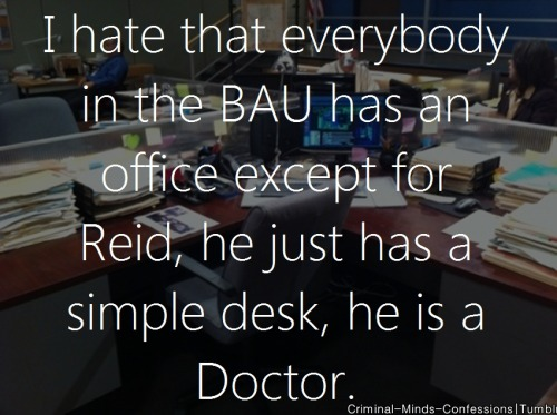 criminal-minds-confessions:  I hate that everybody in the BAU has an office except for Reid, he just have a simply desk, he is a Doctor. Carmy: J.J no longer has an office 'cause she is the lowest ranking profiler now, nor does Blake.    JJ, Reid, and Blake sit out in the bullpen. I thought Morgan would go back after Hotch was reinstated as Unit Chief but it looks like he still takes on paperwork and some things because Hotch is a single dad and needs to get home. So he stayed in his office. Reid isnt all by himself.