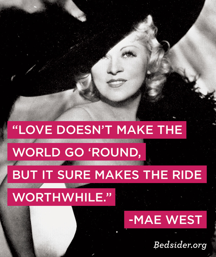 """Love doesn't make the world go 'round, but it sure makes the ride worthwhile."" This Mae West quote rocks so hard. (FYI, it was proposed as a Thanksgiving toast in yesterday's birth control reminder.) And in case you want to know, we're thankful for you this Thanksgiving. Wishing you a holiday weekend that would make Mae proud—full of gratitude, humor, and sensory delights;) Mae West image thanks to classic film scans."