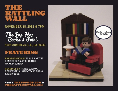 We're headed to The Pop-Hop to kick off The Rattling Wall, Issue 3, Book Tour!Join us for a presentation by artist Ben Tegel & Narrow Books Art Director Mark Dischler.Readings by Trinie Dalton, Ben Epstein, Marytza K. Rubio, & Kim Young.DRINKS + SIGNING to follow! VISIT www.thepophop.com or www.therattlingwall.com for more information.Can't wait to see you there!