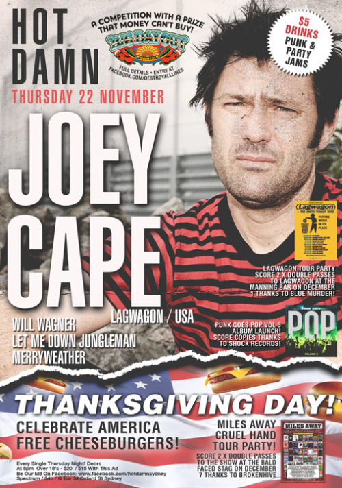 fuckyeahhotdamn:  Hot Damn! This WeekLive:Joey Cape (Lagwagon)Will Wagner (The Smith St Band)Let Me Down JunglemanMerryweatherBeer / Spirits are $5 all night.Fuckets are $8 all NightSydney's biggest Party since '06 across 5 rooms!It's Thankgiving in the USA, so we're giving away Cheeseburgers and doing $5 Red, White & Blue Shots!Lagwagon & Miles Away Double Passes + Punk Goes Pop Vol.5 CD's to give away!Exams are over, come get partied!
