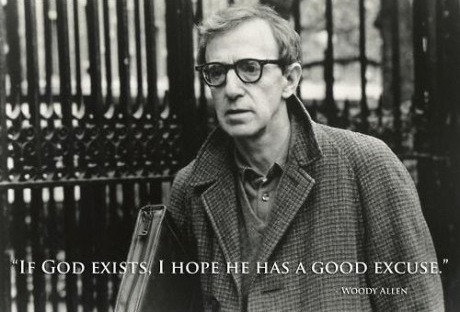 If God exists, I hope he has a good excuse. - Woody Allen