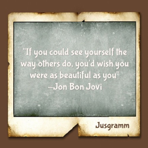 True! hope-faith-strength-courage:  #quote #JonBonJovi #beautiful #ugly #music #song #love #youAreBeautiful