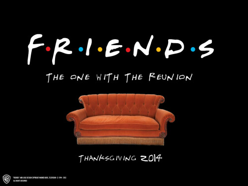 gallifreyan:  Warner Bros confirm Friends Reunion for Thanksgiving 2014…  YES!!!!!