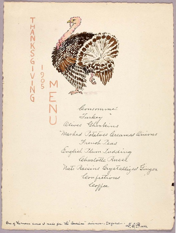 Thanksgiving Menu, 1905 Smithsonian Snapshot celebrates the Thanksgiving season with this 1905 Thanksgiving menu by George Elbert Burr from the Smithsonian American Art Museum. In the early 20th century, Burr worked as an illustrator for several magazines including Harper's,Cosmopolitan and Frank Leslie's Weekly Newspaper, the same newspaper in which Winslow Homer provided illustrations. In 1905, Burr created this menu for a Thanksgiving dinner that included mashed potatoes, English plum pudding, Charlotte Russe dessert and of course, the turkey, illustrated here in a simple pen, ink and watercolor drawing. To learn more about the history of the Thanksgiving holiday and how studying food can help teach visitors about American history, visit the National Museum of American History website. This object is one of 137 million artifacts, works of art and specimens in the Smithsonian's collection. It is currently not on display. To learn more about this item, visit the Smithsonian American Art Museum website.
