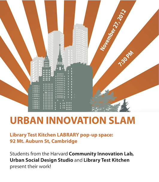 The Urban Innovation Slam will take place on Tuesday, Nov. 27 (@7:30pm) at the LABRARY, 92 Mt. Auburn St.