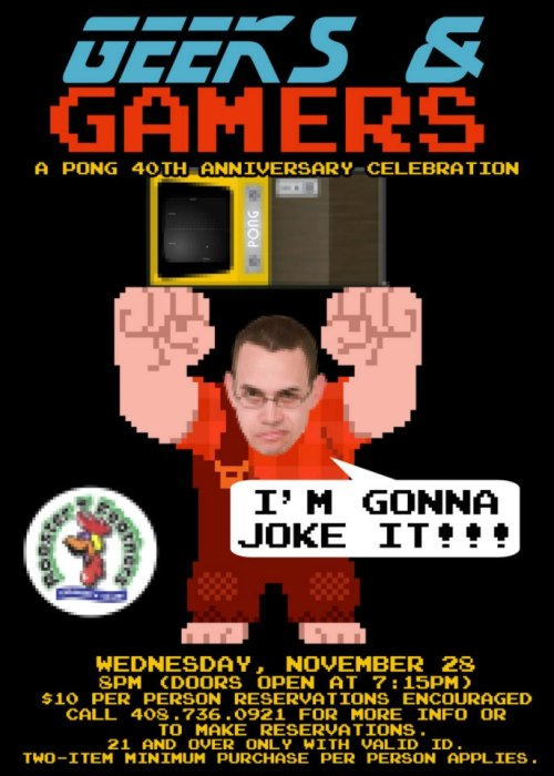 11/28. Geeks & Gamers: A Pong 40th Anniversary Celebration @ Rooster T. Feathers. 157 W El Camino Real. Sunnyvale, CA. $15. Featuring Tim Babb and Erikka Innes. Tickets Available: Here.
