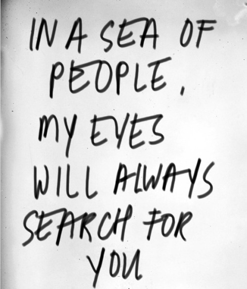 .. my eyes will always search for you