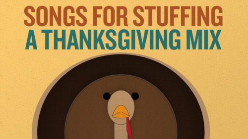 Whether you're having turkey, turducken, tofurkey or fish tacos, Thanksgiving is about family, food and the soul-deadening stress of logistics. So here's a mix designed to help you keep your mind on the bonding-fueled feast that justifies it all. Subscribe to Songs For Stuffing on Spotify or Rdio. Illustration: Paulo Lopez/NPR