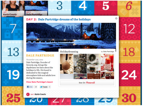 Pinterest has a cool new Christmas promotion/site. For 30 days they will be showing off pinners, non-profit's and brands showcasing what inspiration means to them. It's like an advent calendar of Pinterest. http://holidays.pinterest.com/#