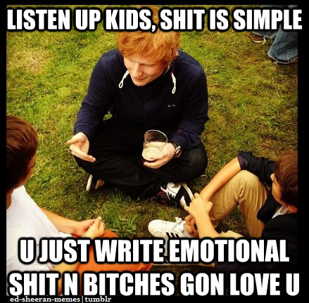 ed-sheeran-memes:  some life advice