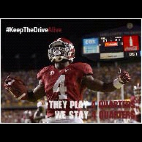 They play 4 quarters, We stay 4 quarters! #KeepTheDriveAlive #Bama #Roadto15 #BCS #football #BCSNC