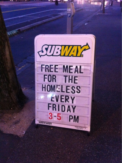 Subway - Free meal for the homeless every friday.
