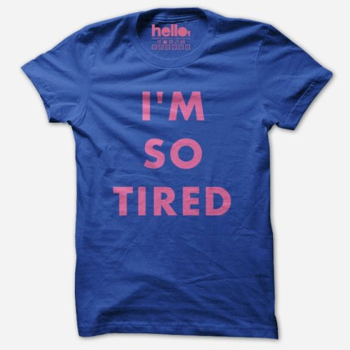 """I'm So Tired"" T-ShirtYou can purchase this product here for $15."