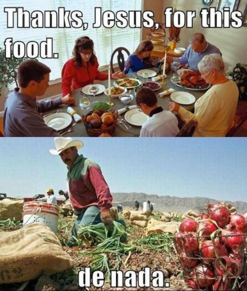 Oh snap! So true though. Migrant workers are in so many ways the backbone of the United States.