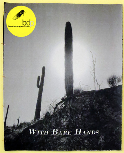 New publication at bdp bookstore! With Bare Hands by Curtis Hamilton With Bare Hands recounts a meandering expedition through the deserts, mine dumps, mountains, washes and ghost towns of southern Arizona. Each of them are carefully handbound by the artist.We would also be posting Curtis's interview where we asked about his approach to book making shortly so stay tuned!Curtis Hamilton → http://curtishamilton.com/