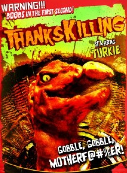 Yes, this movie actually exists: It's about an evil turkey who attacks college kids while they're on Thanksgiving break.