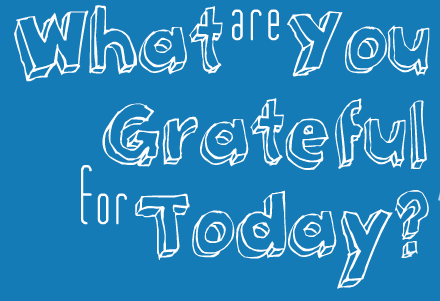 5gratefulthings:  What are you Grateful for Today?  #family #boyfriend #friends
