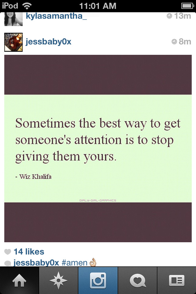 """Sometimes the best way to get someone's attention is to stop giving them yours.""                        ~Wiz Khalifa~"