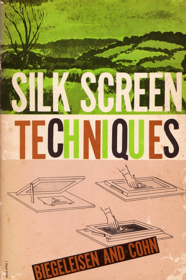 J.I. Biegeleisen and M.A. Cohn - Silk Screen Techniques, 1958 via Mallory McInnis