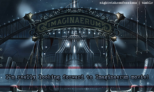 nightwishconfessions:  I'm really looking forward to Imaginaerum movie!