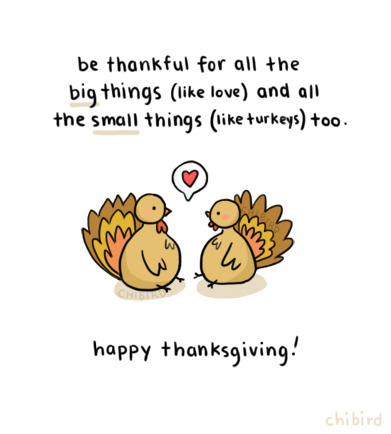 I'm thankful for a lot of things, including you all. Just a big thanks to you guys for always being so kind and supportive of me. :D Happy thanksgiving!